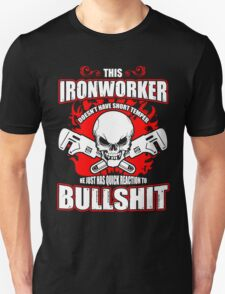 This Ironworker Doesn't Have Hort Temper He Just Has Quick Reaction To Bullshit Unisex T-Shirt
