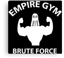 Empire Gym - Brute Force Canvas Print