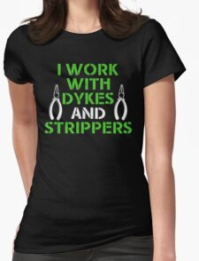I Work With Dykes & Strippers Womens Fitted T-Shirt
