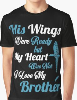 His Wings Were Ready My Heart Was Not I Love My Brother Graphic T-Shirt