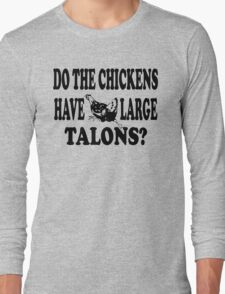 Napoleon Dynamite - Do The Chickens Have Large Talons? Long Sleeve T-Shirt