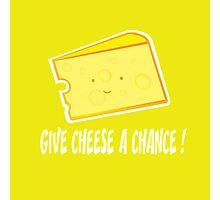 give cheese a chance Photographic Print