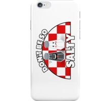 Don't Be So Salty! iPhone Case/Skin