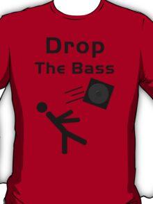 Drop the Bass...Literally T-Shirt