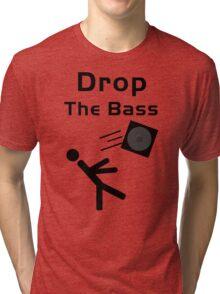 Drop the Bass...Literally Tri-blend T-Shirt