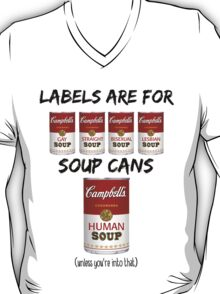 Labels Are For Soup Cans  T-Shirt