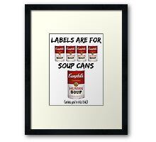 Labels Are For Soup Cans  Framed Print