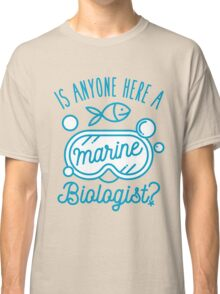 Is Anyone Here A Marine Biologist Fish Scuba Mask Classic T-Shirt
