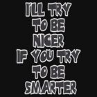 I'll Try To Be Nicer  by Maria  Gonzalez