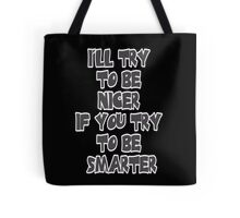 I'll Try To Be Nicer  Tote Bag