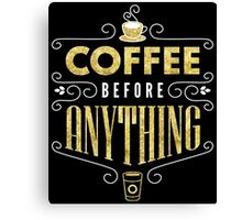 Coffee Before Anything Gold Glitter Foil Canvas Print