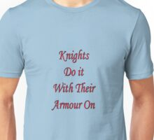 Knights do it with their armour on  Unisex T-Shirt
