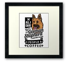 All I Care About is My German Shepherd and Coffee Framed Print