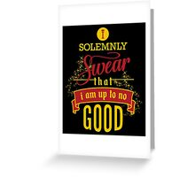 Harry Potter I Solemnly Swear That I Am Up To No Good  Greeting Card