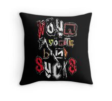 Your Favorite Band SUCKS Throw Pillow