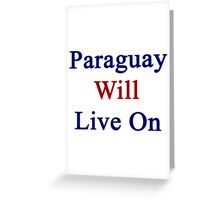 Paraguay Will Live On Greeting Card