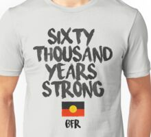 Sixty Thousand Years Strong | BFR Unisex T-Shirt