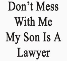 Don't Mess With Me My Son Is A Lawyer  by supernova23