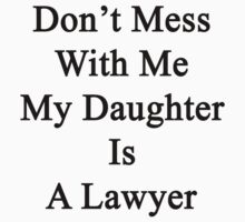 Don't Mess With Me My Daughter Is A Lawyer  by supernova23