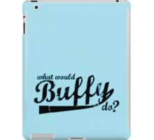 What Would Buffy Do? iPad Case/Skin