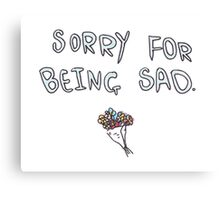 SORRY FOR BEING SAD funny tumblr merch Canvas Print