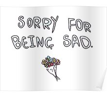 SORRY FOR BEING SAD funny tumblr merch Poster