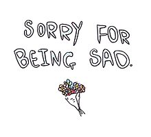 SORRY FOR BEING SAD funny tumblr merch Photographic Print