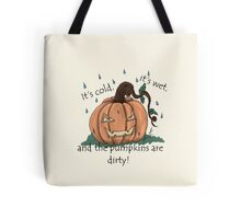 It's Cold. It's wet, And the Pumpkins are dirty Tote Bag