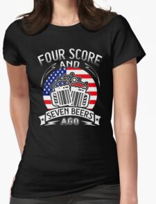 Four Score And Seven Beers Ago Funny Womens Fitted T-Shirt