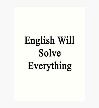 English Will Solve Everything  Art Print