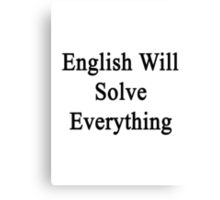 English Will Solve Everything  Canvas Print