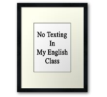 No Texting In My English Class Framed Print