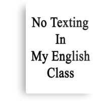 No Texting In My English Class Metal Print