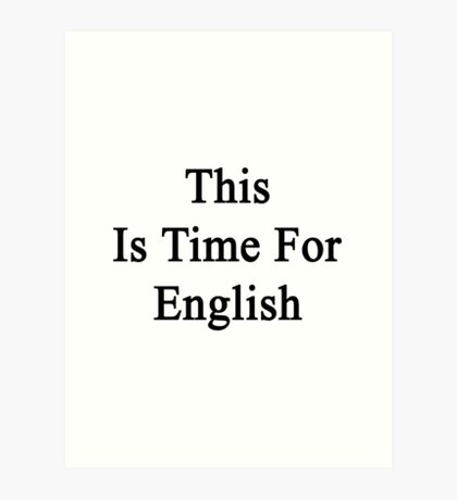 This Is Time For English Art Print