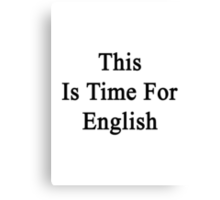 This Is Time For English Canvas Print