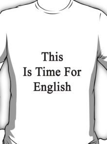 This Is Time For English T-Shirt