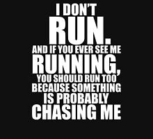 AND IF YOU EVER SEE ME RUNNING YOU SHOULD RUN TOO BECAUSE SOMETHING IS PROBABLY CHASING ME I DON'T RUN Unisex T-Shirt