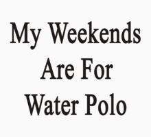 My Weekends Are For Water Polo  by supernova23