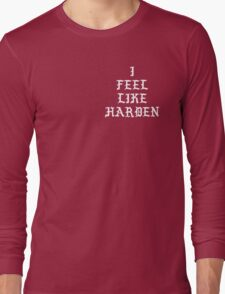 I FEEL LIKE HARDEN Long Sleeve T-Shirt