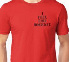 I FEEL LIKE MICHAEL Unisex T-Shirt