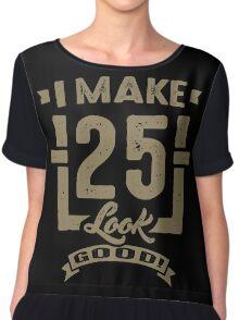 I Make 25 Look Good! Chiffon Top