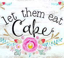Let them eat cake! by BbArtworx