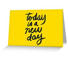Today is a new day Greeting Card