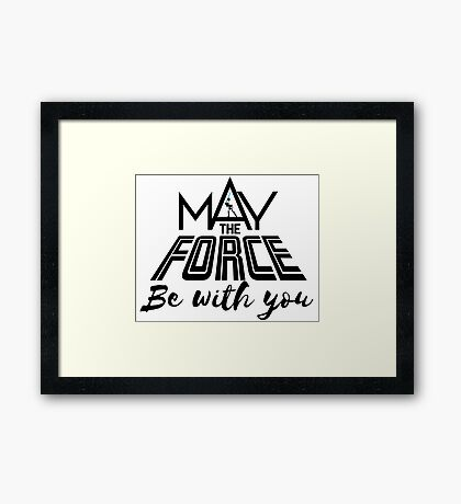 Star Wars - May the force be with you Framed Print