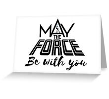 Star Wars - May the force be with you Greeting Card