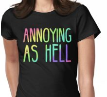 ANNOYING AS HELL Womens Fitted T-Shirt
