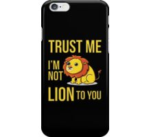 Trust Me, I'm Not LION To You iPhone Case/Skin