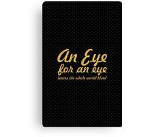 "An eye for an eye... ""Mahatma Gandhi"" Life Inspirational Quote Canvas Print"