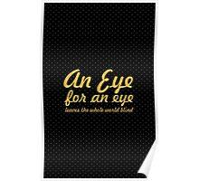 "An eye for an eye... ""Mahatma Gandhi"" Life Inspirational Quote Poster"