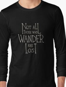 Not all who wander are lost - Lord of the rings quote Long Sleeve T-Shirt